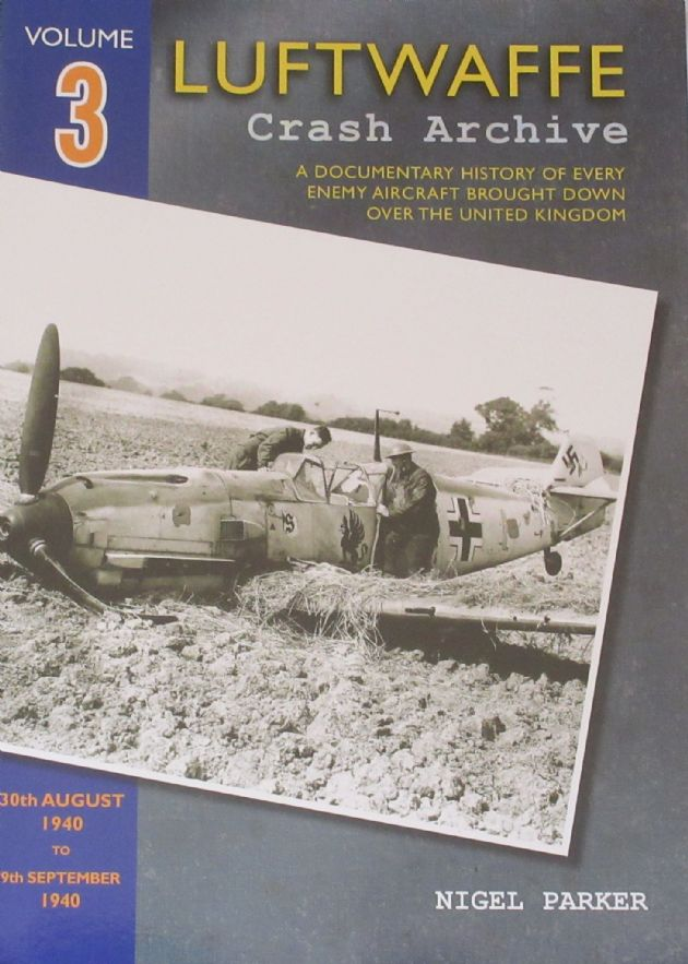 Luftwaffe Crash Archive - Volume 3 (30th August 1940 to 9th September 1940), by Nigel Parker